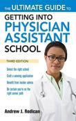 The Ultimate Guide to Getting Into Physician Assistant School, Third Edition