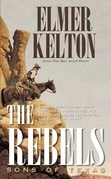 Elmer Kelton - The Rebels: Sons of Texas