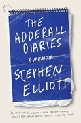 Stephen Elliott - The Adderall Diaries