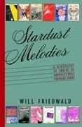 Stardust Melodies: The Biography of Twelve of America's Most Popular Songs