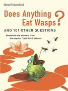Does Anything Eat Wasps?: And 101 Other Questions