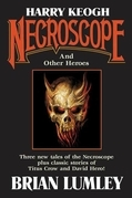 Harry Keogh: Necroscope and Other Weird Heroes!