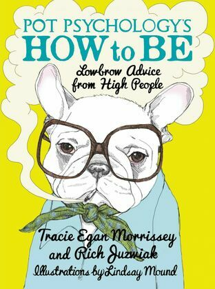 Pot Psychology's How to Be: Lowbrow Advice from High People