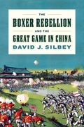 David J. Silbey - The Boxer Rebellion and the Great Game in China