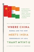Thant Myint-U - Where China Meets India