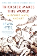 Lewis Hyde - Trickster Makes This World