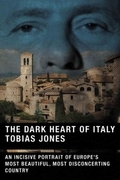 Tobias Jones - The Dark Heart of Italy
