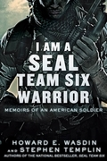 Howard E. Wasdin - I Am a SEAL Team Six Warrior