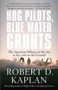 Hog Pilots, Blue Water Grunts: The American Military in the Air, at Sea, and on the Ground