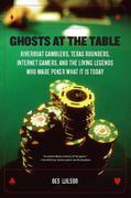 Ghosts at the Table: Riverboat Gamblers, Texas Rounders, Roadside Hucksters, and the Living Legends Who Made Poker What I