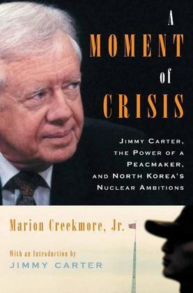A Moment of Crisis: Jimmy Carter, the Power of a Peacemaker, and North Korea's Nuclear Ambitions