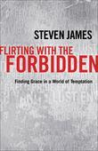 Flirting with the Forbidden: Finding Grace in a World of Temptation
