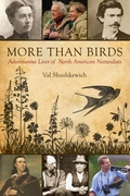 More Than Birds: Adventurous Lives of North American Naturalists