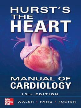 Hursts the Heart Manual of Cardiology 13/E