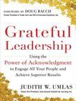 Grateful Leadership: Using the Power of Acknowledgment to Engage All Your People and Achieve Superior Results