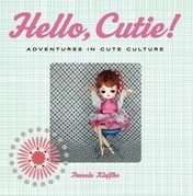 Hello, Cutie!: Adventures in Cute Culture