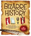Bizarre History: Strange Happenings, Stupid Misconceptions, Distorted Facts And Uncommon Events