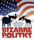 Bizarre Politics: The Audacity, Stupidity, Incompetence, and General Idiocy of our Leaders . . . Unfortunately!