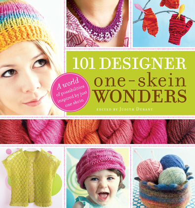 101 Designer One-Skein Wonders: A World of Possibilities Inspired by Just One Skein