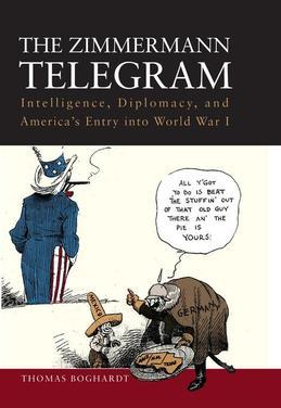 The Zimmermann Telegram: Intelligence, Diplomacy, and America's Entry into World War I