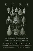 Kore: On Sickness, the Sick, and the Search for the Soul of Medicine