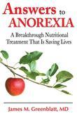 Answers to Anorexia: A Breakthrough Nutritional Treatment That Is Saving Lives