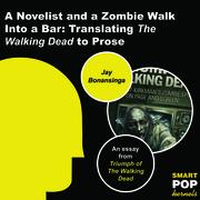 A Novelist and a Zombie Walk Into a Bar: TranslatingThe Walking Deadto Prose