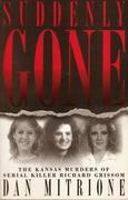 Suddenly Gone: The Kansas Murders of Serial Killer Richard Grissom