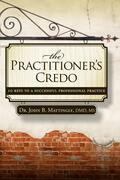 Practitioner's Credo: 10 Keys to a Successful Professional Practice