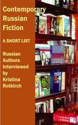 Contemporary Russian Fiction: Russian Authors Interviewed by Kristina Rotkirch