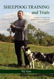 Nij Vyas - Sheepdog Training and Trials: A Complete Guide for Border Collie Handlers and Enthusiasts