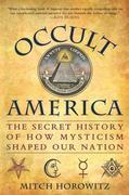 Occult America: White House Seances, Ouija Circles, Masons, and the Secret Mystic History of OurNation
