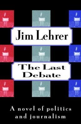 The Last Debate: A Novel of Politics and Journalism
