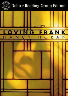Loving Frank (Random House Reader's Circle Deluxe Reading Group Edition): A Novel