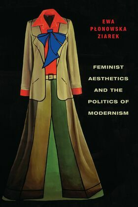 Feminist Aesthetics and the Politics of Modernism