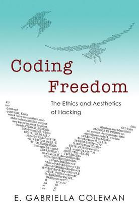 Coding Freedom: The Ethics and Aesthetics of Hacking