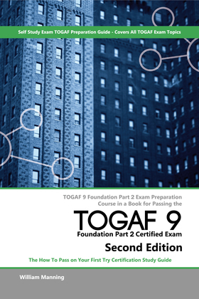 TOGAF 9 Foundation part 2 Exam Preparation Course in a Book for Passing the TOGAF 9 Foundation part 2 Certified Exam - The How To Pass on Your First T