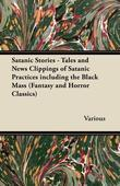 Satanic Stories - Tales and News Clippings of Satanic Practices Including the Black Mass (Fantasy and Horror Classics)