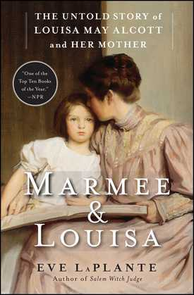 Marmee & Louisa: The Untold Story of Louisa May Alcott and Her Mother