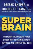 Super Brain: Unleashing the Explosive Power of Your Mind to Maximize Health, Happiness, and Spiritual Well-Being