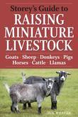 Storey's Guide to Raising Miniature Livestock: Goats, Sheep, Donkeys, Horses, Pigs, Cattle