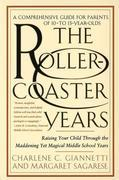 The Rollercoaster Years: Raising Your Child Through the Maddening Yet Magical Middle School Years