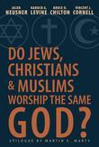 Do Jews, Christians, and Muslims Worship the Same God?