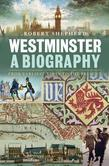 Westminster: A Biography: From Earliest Times to the Present