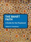 The Baha'i Faith: A Guide For The Perplexed