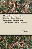 The United States of the Undead - Short Stories of Zombies in the Americas (Fantasy and Horror Classics)