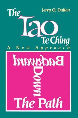 The Tao Te Ching: A New Approach Backward Down the Path
