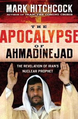 The Apocalypse of Ahmadinejad: The Revelation of Iran's Nuclear Prophet