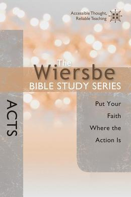 The Wiersbe Bible Study Series: Acts: Put Your Faith Where the Action Is
