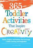 365 Toddler ActivitiesThat Inspire Creativity: Games, Projects, and Pastimes That Encourage a Child's Learning and Imagination